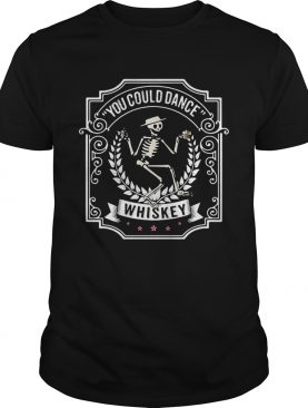 Skeleton you could dance Whiskey t-shirt