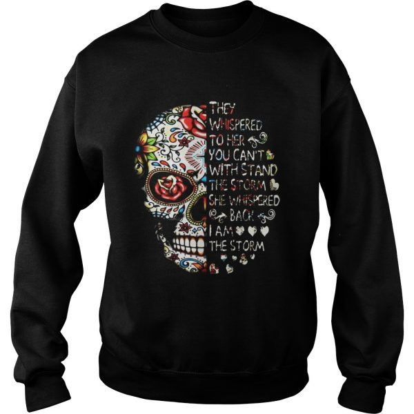 Skull they whispered to her you can't with stand the storm she whispered back I am the storm Sweat shirt