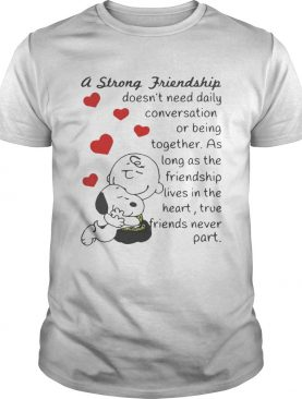 Snoopy and Charlie Brown A Strong Friendship Doesnt Need Daily Conversation Or Being Together T-Shirt