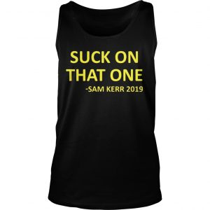 Suck on that one sam kerr 2019 Tank Top shirt