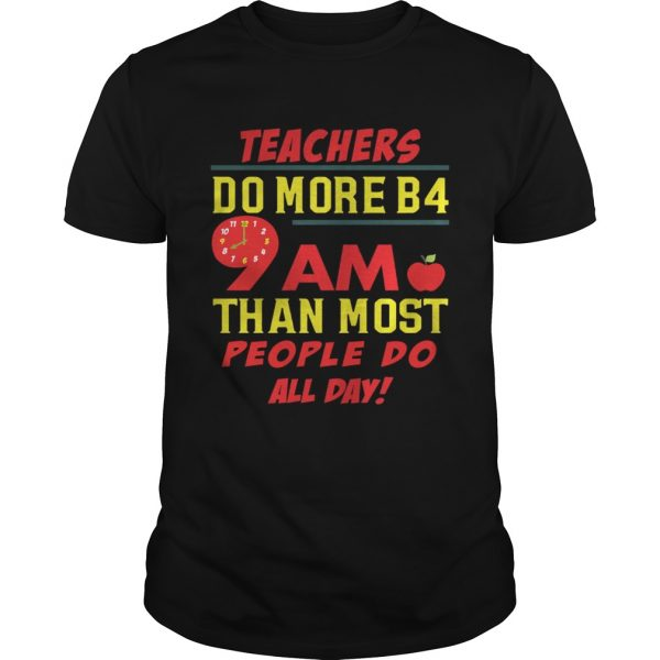 Teachers do more B4 9AM than most people do all day Unisex shirt