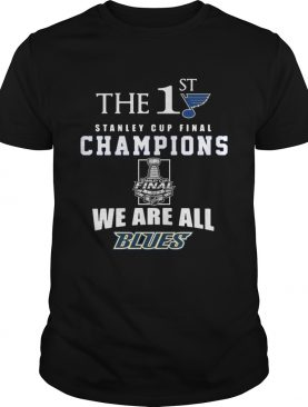 The 1st Stanley Cup Final Champions we are all Blues t-shirt