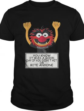 The Muppets you know it was a good day if you didn't hit or bite anyone t-shirt