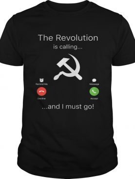 The Revolution is Calling I must go t-shirt