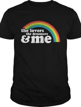 The lovers the dreamers and me rainbow LGBT t-shirt