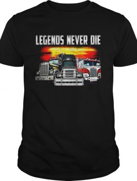 Truck legends never die t-shirt