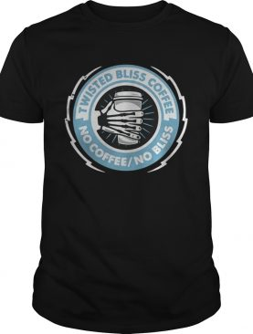 Twisted bliss coffee no coffee no bliss t-shirt
