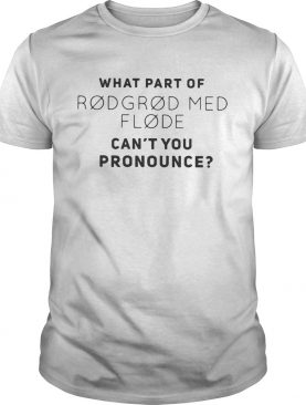 What part of rodgrod med flode can't you pronounce t-shirt