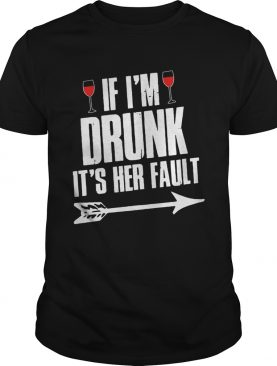 Wine If I'm Drunk It's Her Fault T-Shirt