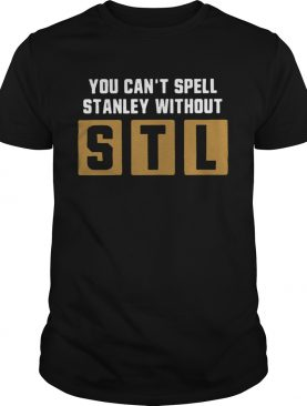 You can't spell Stanley without STL t-shirt