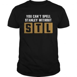 You can't spell Stanley without STL Unisex shirt