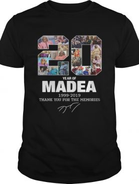 20 Years of Madea 1999 2019 thank you for the memories t-shirt