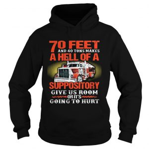 70 feet and 40 tons makes a hell of a suppository give us room Hoodie shirt