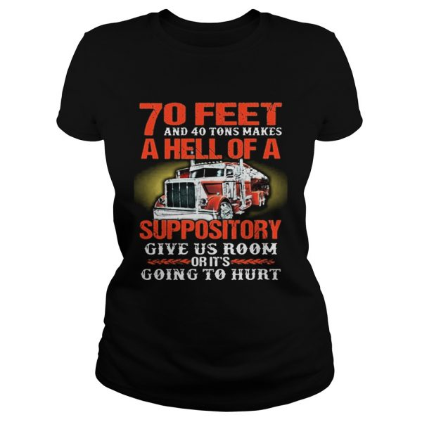 70 feet and 40 tons makes a hell of a suppository give us room Ladeis shirt