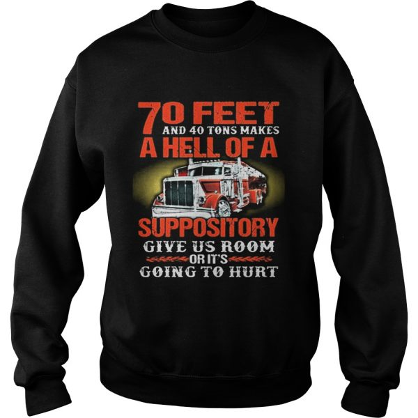 70 feet and 40 tons makes a hell of a suppository give us room Sweat shirt