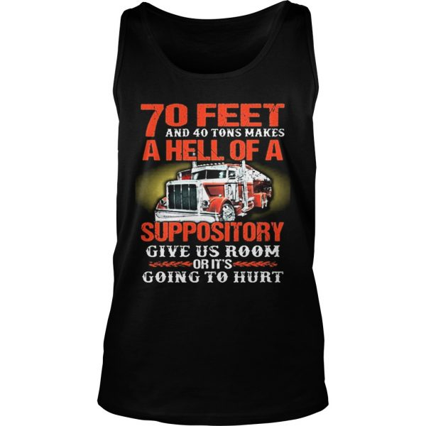70 feet and 40 tons makes a hell of a suppository give us room Tank Top shirt