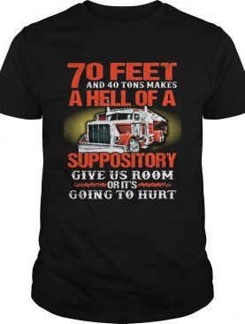 70 feet and 40 tons makes a hell of a suppository give us room t-shirt
