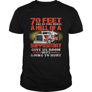 70 feet and 40 tons makes a hell of a suppository give us room Unisex shirt