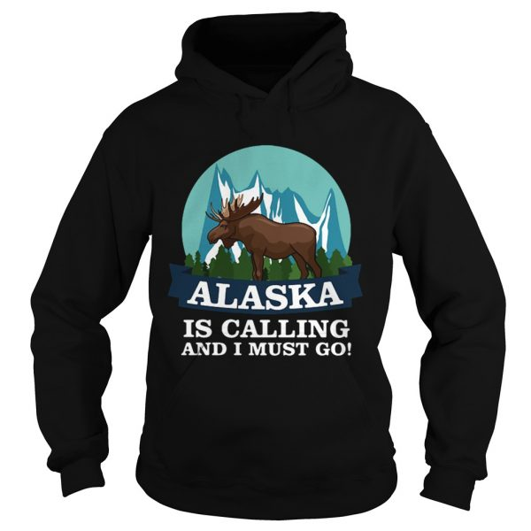 Alaska in calling and i must go Hoodie shirt