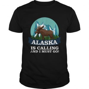 Alaska in calling and i must go Unisex shirt