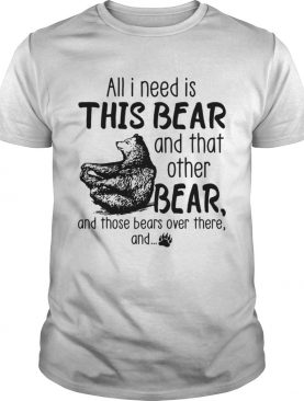 All I need is this bear and that other bear and those bears over there and T-shirt