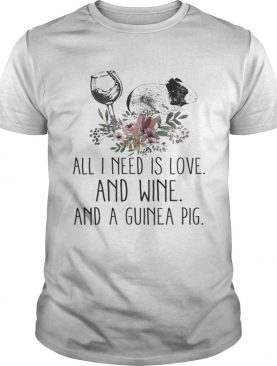 All i need is love and wine and a guinea pig t-shirt