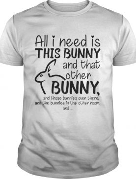 All i need is this bunny and that other bunny t-shirt
