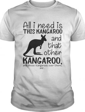 All i need is this kangaroo and that other kangaroo t-shirt