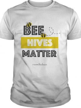 Bee Hives Matter – Hashtag Save The Bees Conservation t-shirt