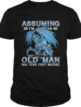 Blue dragon Assuming i'm just an old man was your first mistake t-shirt