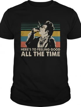 Cosmo Kramer Seinfeld Heres to feeling good all the time shirt