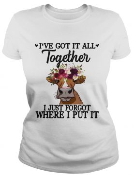 Cow I've got it all together I just forgot where I put it t-shirt