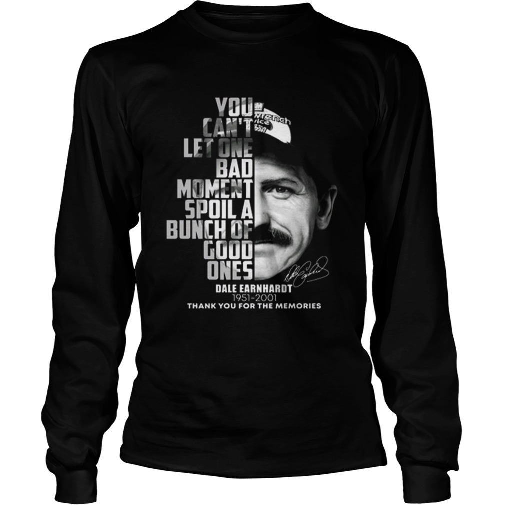 Dale Earnhardt 19512001 You cant let one bad moment spoil LongSleeve