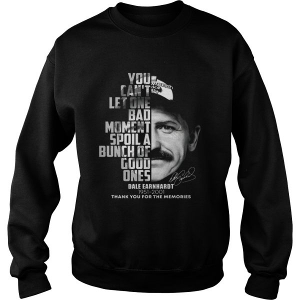 Dale Earnhardt 19512001 You cant let one bad moment spoil  Sweatshirt