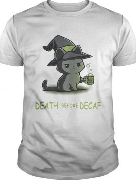 Death Before Decaf Cat witch Version shirt