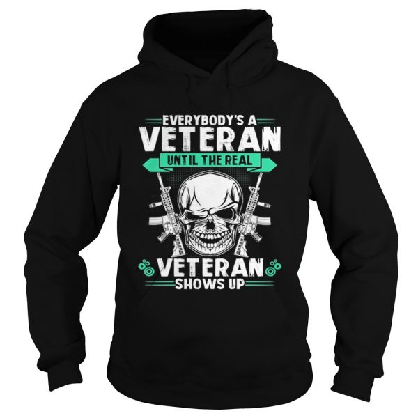 Everybody's a veteran until the real veteran shows up Hoodie shirt