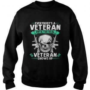 Everybody's a veteran until the real veteran shows up Sweat shirt