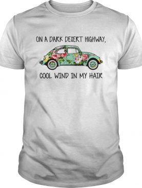 Flower car on a dark desert highway cool wind in my hair shirt