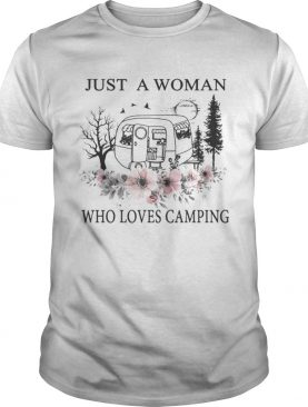 Flowers Just a woman who loves camping t-shirt