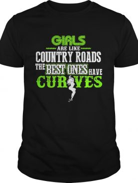 Girls are like country roads the best ones have curves t-shirt