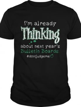 I'm already thinking about next year's Bulletin Boards #dontjudgme t-shirt