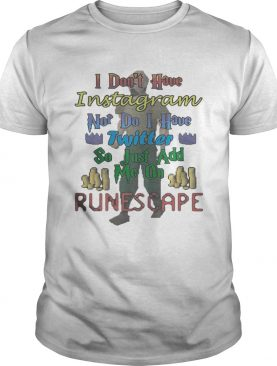 I don't have Instagram not do I have Twitter t-shirt