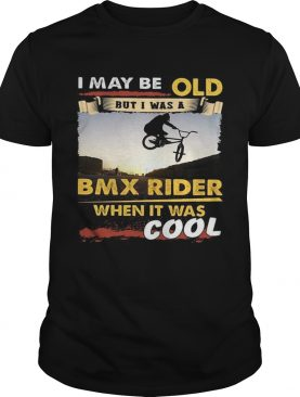 I may be old but I was a BMX rider when it was cool t-shirt