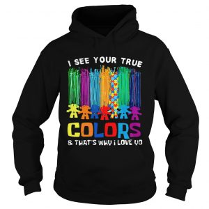 I see your true colors that's why I love you Hoodie shirt
