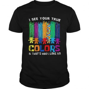 I see your true colors that's why I love you Unisex shirt