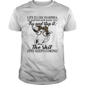 Life is like diarrhea no matter how hard you try and stop it, the shit just keeps coming Unisex shirt