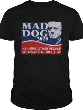 Mad Dog 2020 he keeps other people awake at night t-shirt