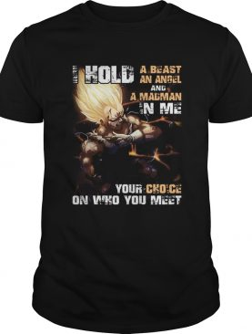 Majin Vegeta i hold a beast an angel and a madman in me your t-shirt
