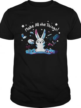 Make all the things bunny shirt