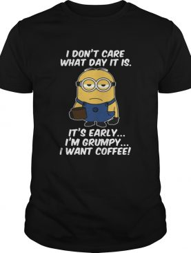 Minions don't care what day it is it's early I'm Grumpy t-shirt